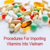 Procedures for importing vitamins into Vietnam